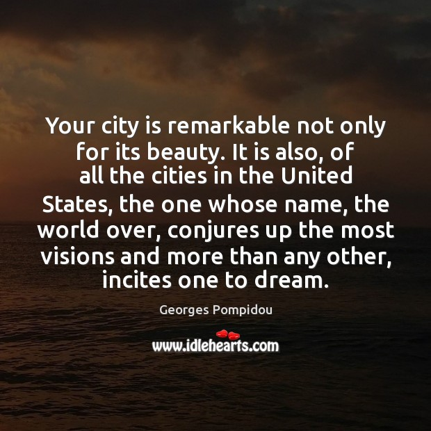 Your city is remarkable not only for its beauty. It is also, Dream Quotes Image