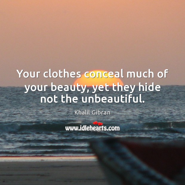 Image, Your clothes conceal much of your beauty, yet they hide not the unbeautiful.