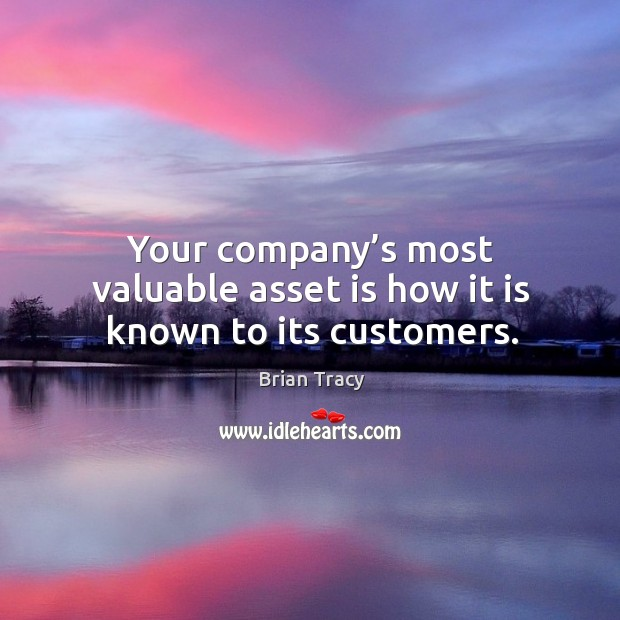 Your company's most valuable asset is how it is known to its customers. Image