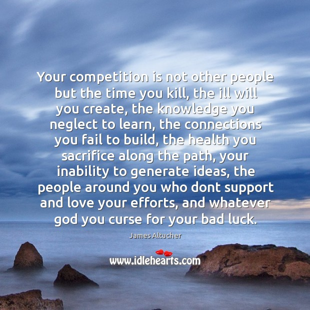 Your competition is not other people but the time you kill, the Image