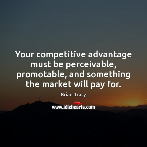 Your competitive advantage must be perceivable, promotable, and something the market will Image