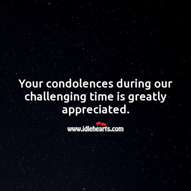 Your condolences during our challenging time is greatly appreciated. Sympathy Thank You Messages Image