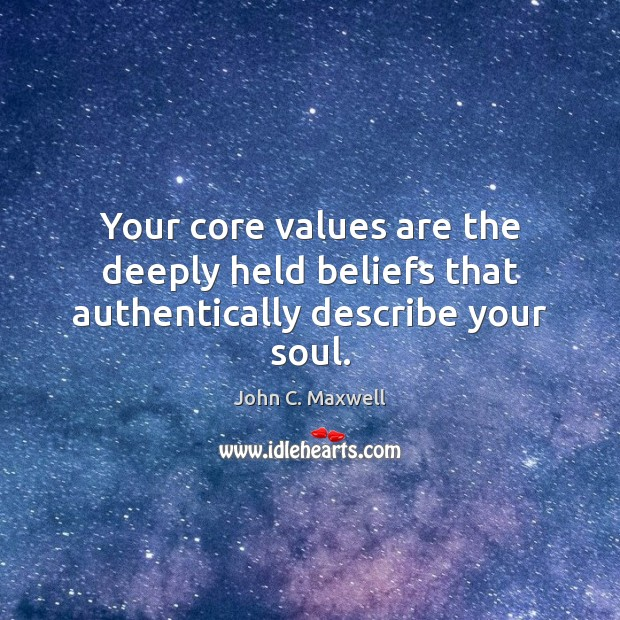 Image, Your core values are the deeply held beliefs that authentically describe your soul.