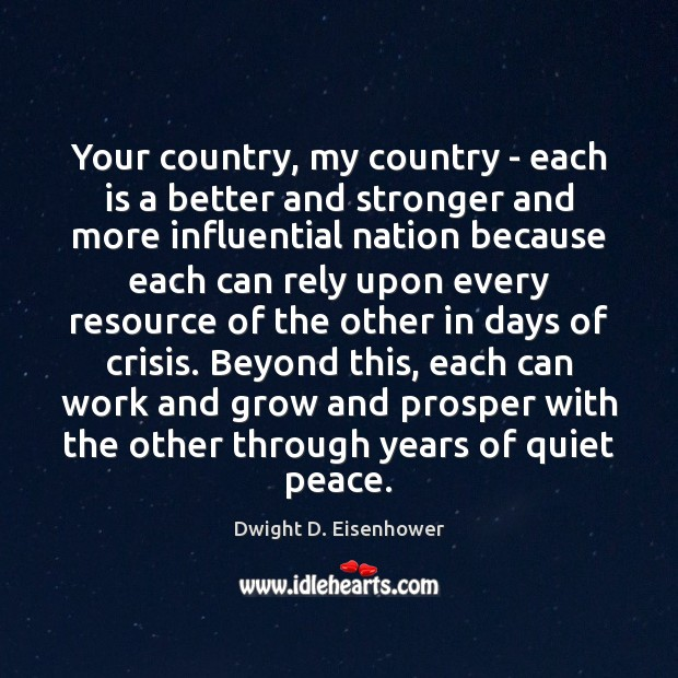 Your country, my country – each is a better and stronger and Dwight D. Eisenhower Picture Quote