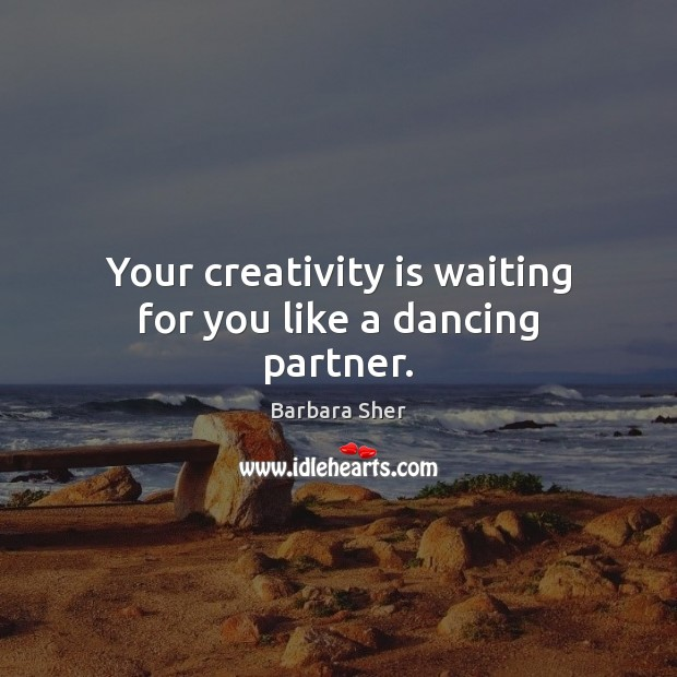 Image, Your creativity is waiting for you like a dancing partner.