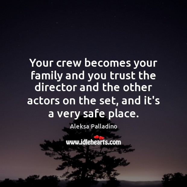 Image, Your crew becomes your family and you trust the director and the