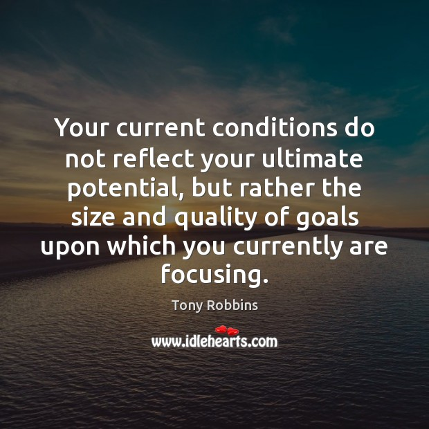 Image, Your current conditions do not reflect your ultimate potential, but rather the
