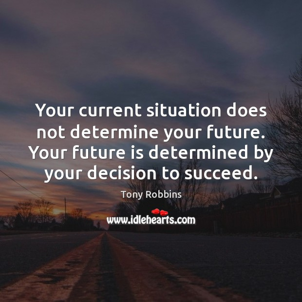 Your current situation does not determine your future. Your future is determined Image