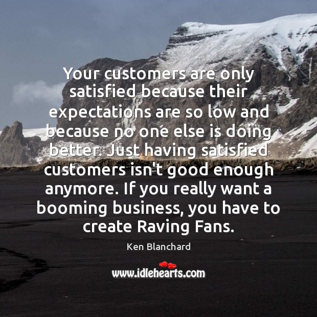 Image, Your customers are only satisfied because their expectations are so low and
