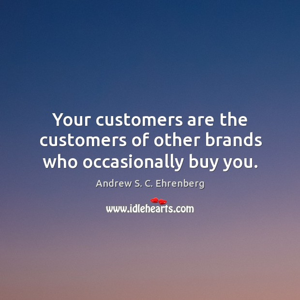 Image, Your customers are the customers of other brands who occasionally buy you.
