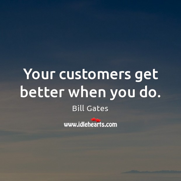 Your customers get better when you do. Image