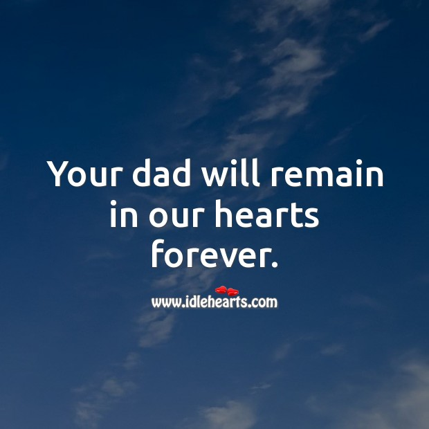 Your dad will remain in our hearts forever. Sympathy Messages for Loss of Father Image