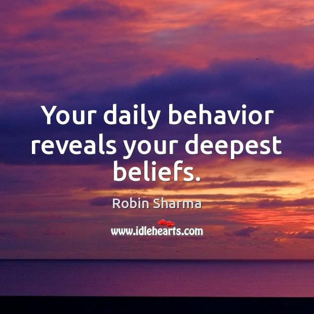 Image, Your daily behavior reveals your deepest beliefs.