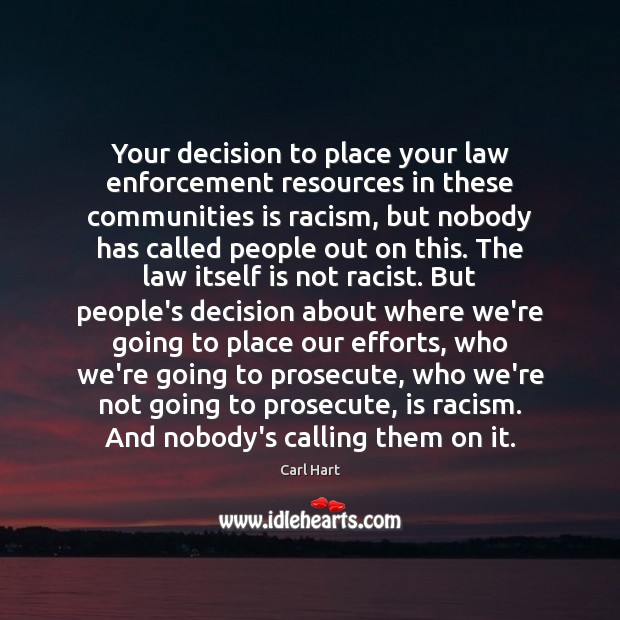 Image, Your decision to place your law enforcement resources in these communities is