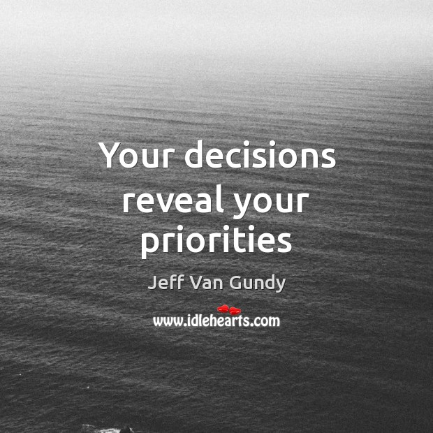Your decisions reveal your priorities Jeff Van Gundy Picture Quote