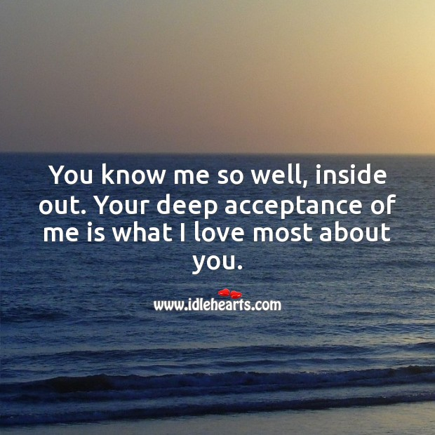 Your deep acceptance of me is what I love most about you. Cute Love Quotes Image