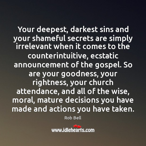 Your deepest, darkest sins and your shameful secrets are simply irrelevant when Rob Bell Picture Quote