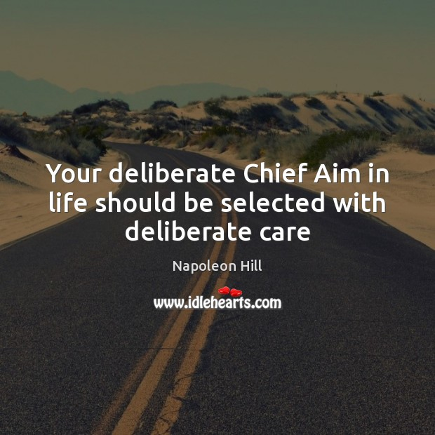 Your deliberate Chief Aim in life should be selected with deliberate care Image