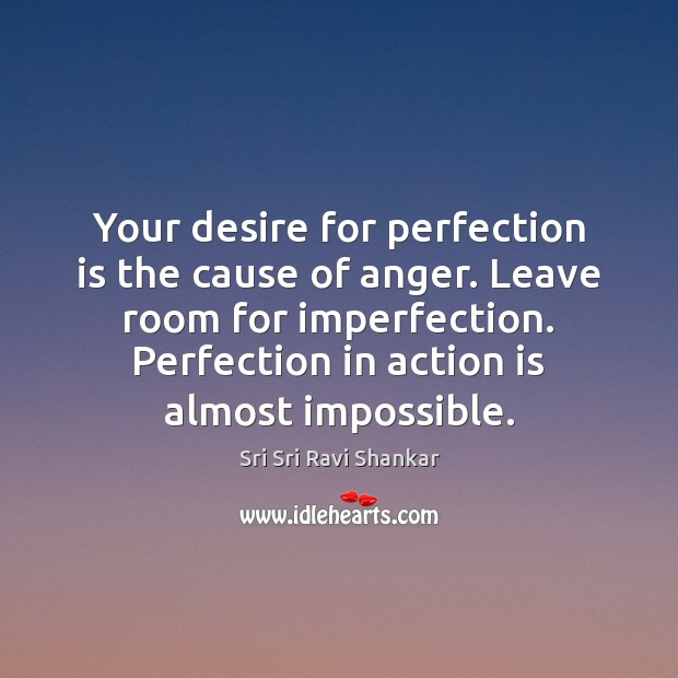 Your desire for perfection is the cause of anger. Leave room for Imperfection Quotes Image