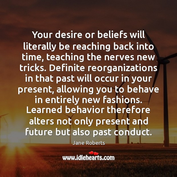 Image, Your desire or beliefs will literally be reaching back into time, teaching