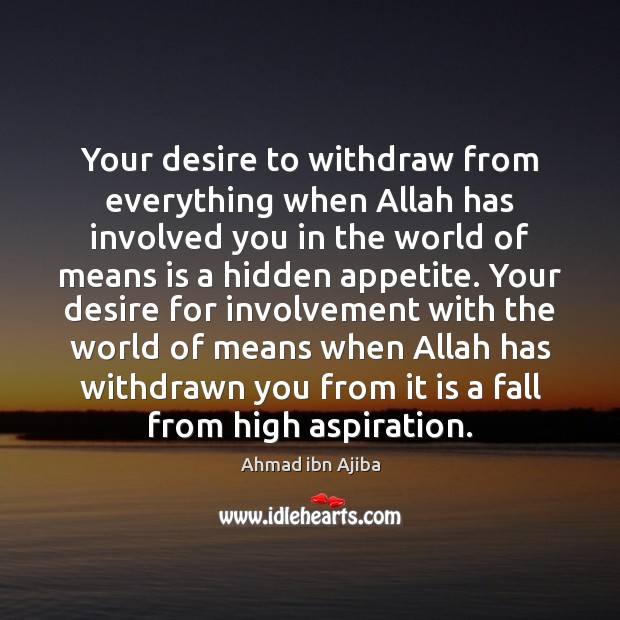 Image, Your desire to withdraw from everything when Allah has involved you in
