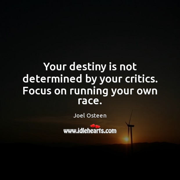 Image, Your destiny is not determined by your critics. Focus on running your own race.