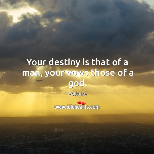 Image, Your destiny is that of a man, your vows those of a God.