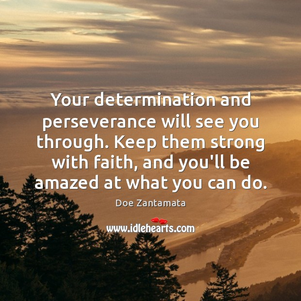 Your determination and perseverance will see you through. Doe Zantamata Picture Quote