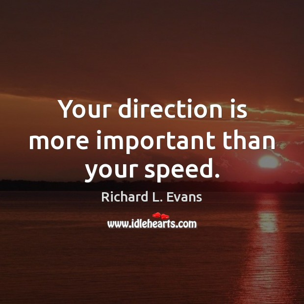 Your direction is more important than your speed. Richard L. Evans Picture Quote