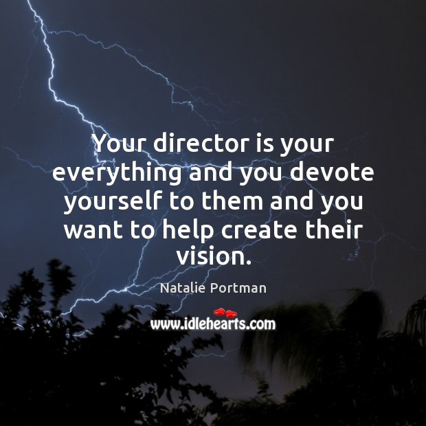 Your director is your everything and you devote yourself to them and Natalie Portman Picture Quote