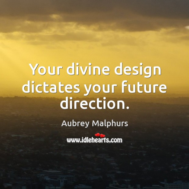 Image, Your divine design dictates your future direction.