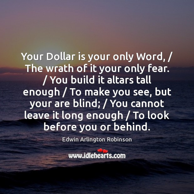 Image, Your Dollar is your only Word, / The wrath of it your only