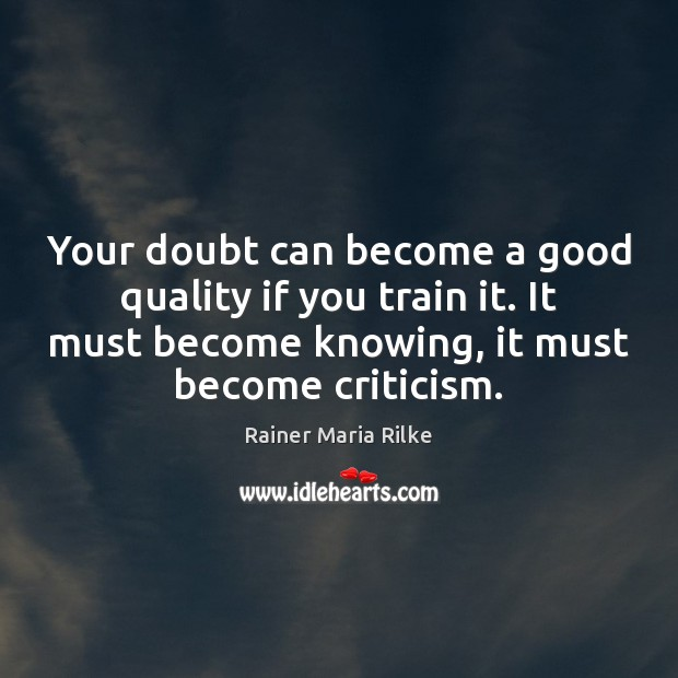 Your doubt can become a good quality if you train it. It Image