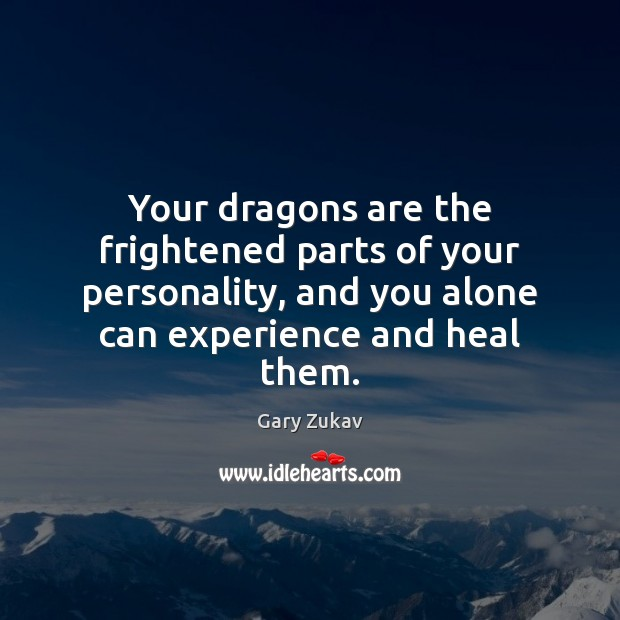 Your dragons are the frightened parts of your personality, and you alone Image