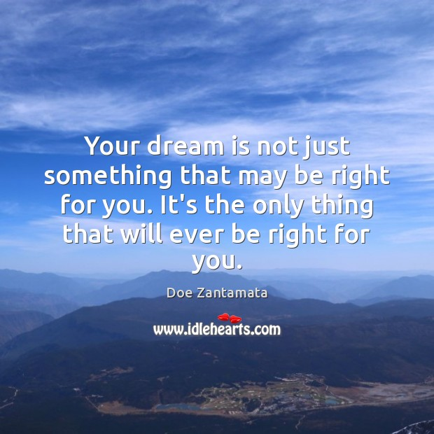Your dream is not just something that may be right for you. Doe Zantamata Picture Quote