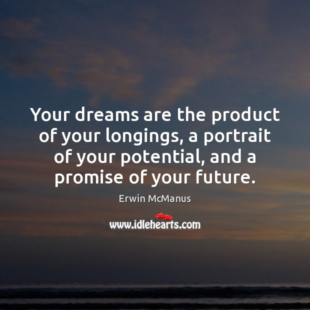 Image, Your dreams are the product of your longings, a portrait of your