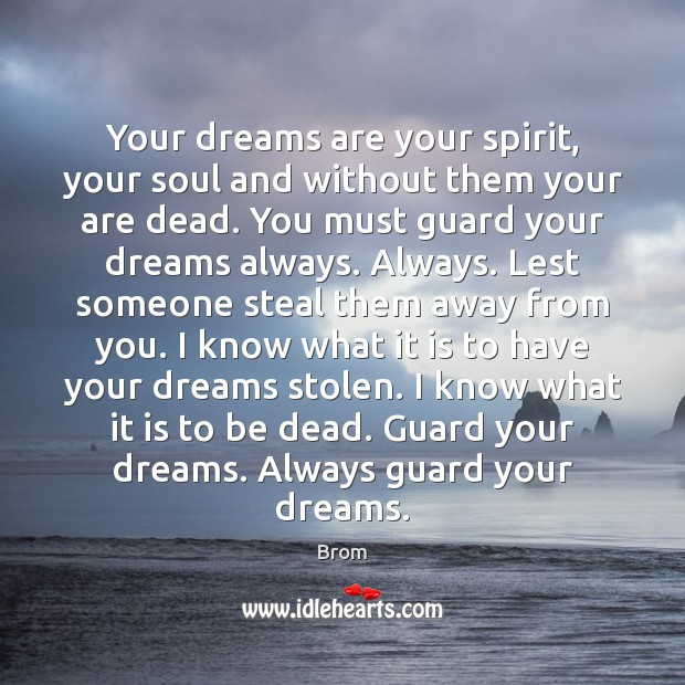 Image, Your dreams are your spirit, your soul and without them your are