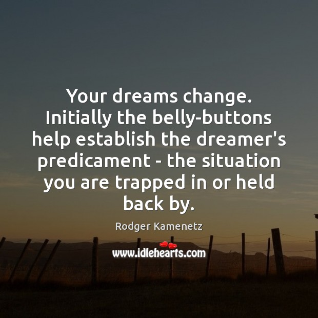 Your dreams change. Initially the belly-buttons help establish the dreamer's predicament – Image