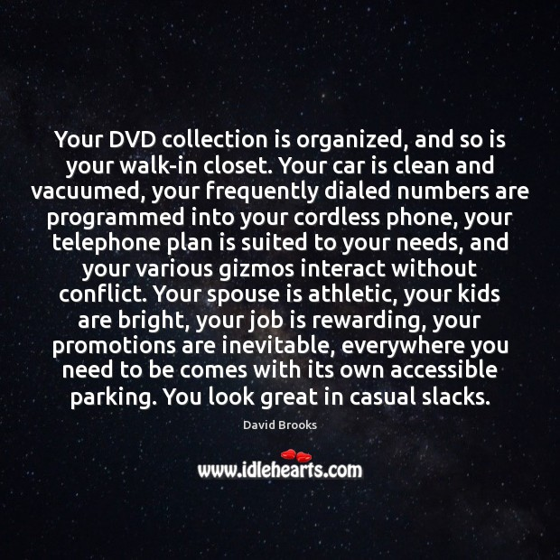 Your DVD collection is organized, and so is your walk-in closet. Your Car Quotes Image