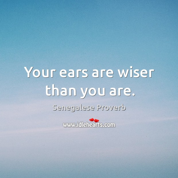Your ears are wiser than you are. Senegalese Proverbs Image