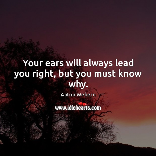 Image, Your ears will always lead you right, but you must know why.