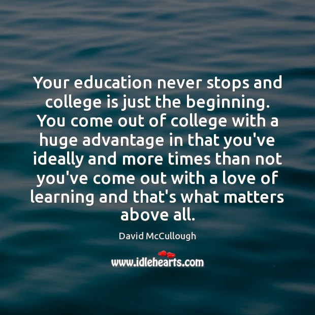 Your education never stops and college is just the beginning. You come College Quotes Image