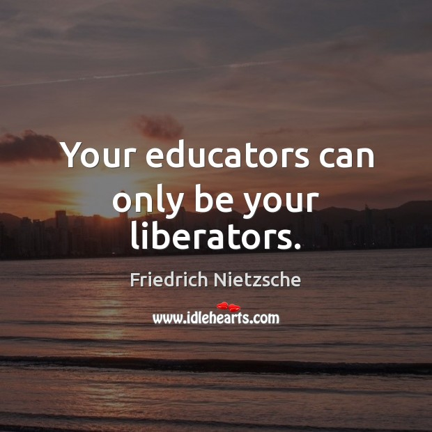 Image, Your educators can only be your liberators.