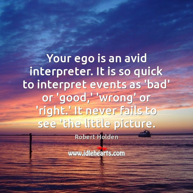 Your ego is an avid interpreter. It is so quick to interpret Ego Quotes Image