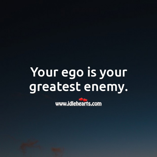 Your ego is your greatest enemy. Enemy Quotes Image