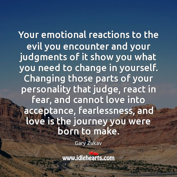 Your emotional reactions to the evil you encounter and your judgments of Gary Zukav Picture Quote