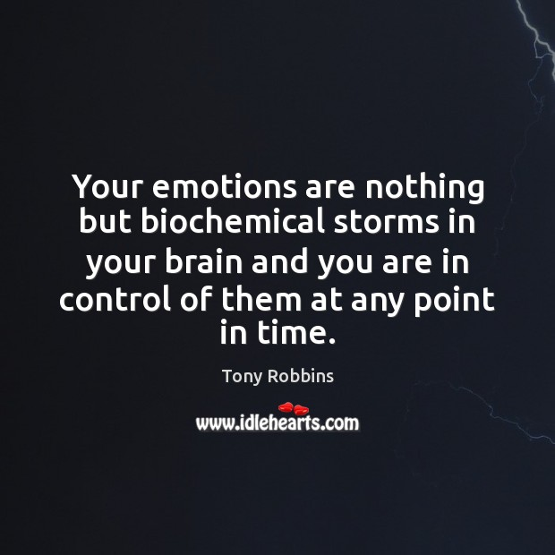 Image, Your emotions are nothing but biochemical storms in your brain and you