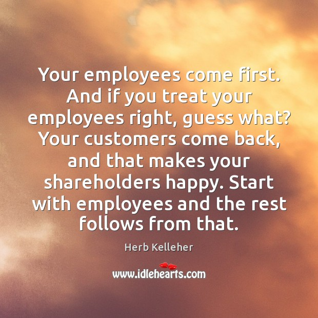 Employees Clients Happy: Your Employees Come First. And If You Treat Your Employees