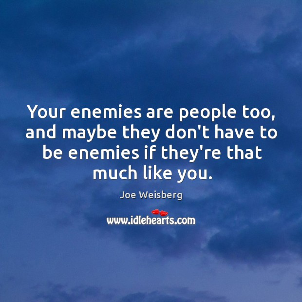 Your enemies are people too, and maybe they don't have to be Image