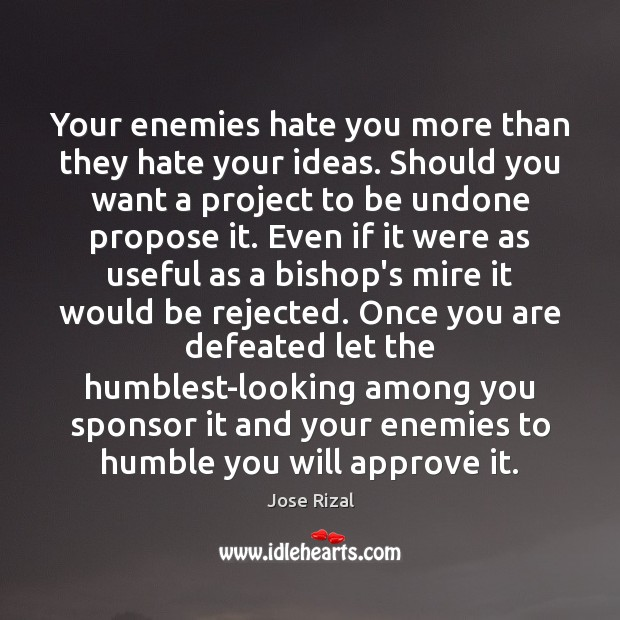Image, Your enemies hate you more than they hate your ideas. Should you